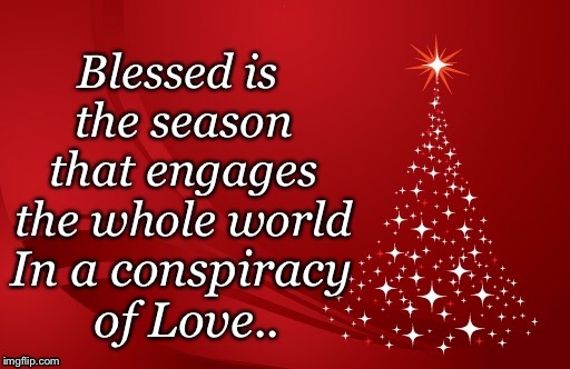 Season for Love and Kindness | . | image tagged in christmas memes,love,blessed is the season | made w/ Imgflip meme maker