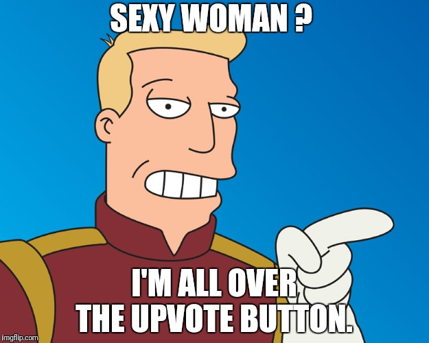 SEXY WOMAN ? I'M ALL OVER THE UPVOTE BUTTON. | made w/ Imgflip meme maker