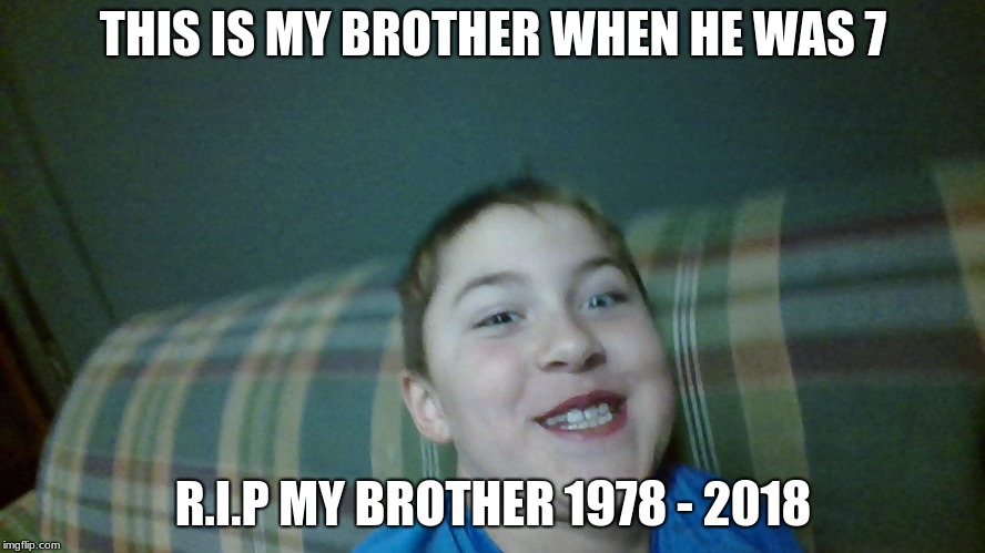 he died while saving a child in the California wildfires. May he R.I.P | THIS IS MY BROTHER WHEN HE WAS 7 R.I.P MY BROTHER 1978 - 2018 | image tagged in benji,rip | made w/ Imgflip meme maker