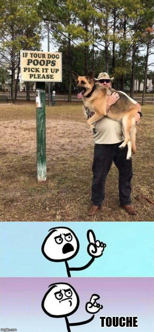 I sure hope he let the dog poop first... | TOUCHE | image tagged in on second thought,weird photo of the day,memes | made w/ Imgflip meme maker