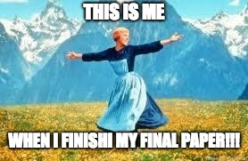 Look At All These | THIS IS ME WHEN I FINISHI MY FINAL PAPER!!! | image tagged in memes,look at all these | made w/ Imgflip meme maker