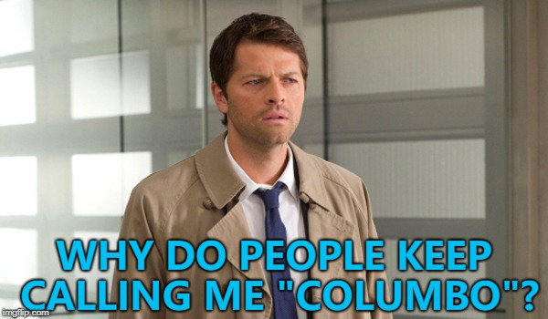 "Close, but no cigar... :) | WHY DO PEOPLE KEEP CALLING ME ""COLUMBO""? 
