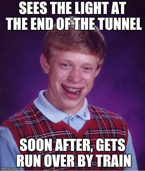 Bad Luck Brian Meme | SEES THE LIGHT AT THE END OF THE TUNNEL SOON AFTER, GETS RUN OVER BY TRAIN | image tagged in memes,bad luck brian | made w/ Imgflip meme maker