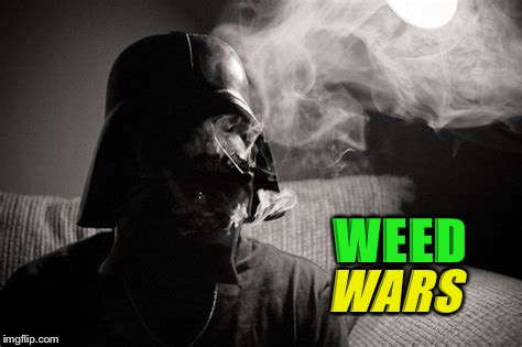 WEED WARS | made w/ Imgflip meme maker