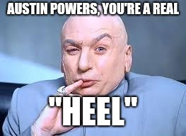 "dr evil pinky | AUSTIN POWERS, YOU'RE A REAL ""HEEL"" 