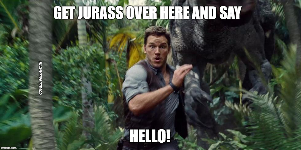 GET JURASS OVER HERE AND SAY HELLO! COVELL BELLAMY III | image tagged in jurassic run | made w/ Imgflip meme maker