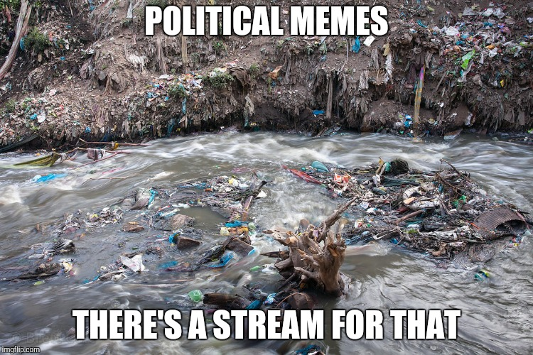 POLITICAL MEMES THERE'S A STREAM FOR THAT | made w/ Imgflip meme maker
