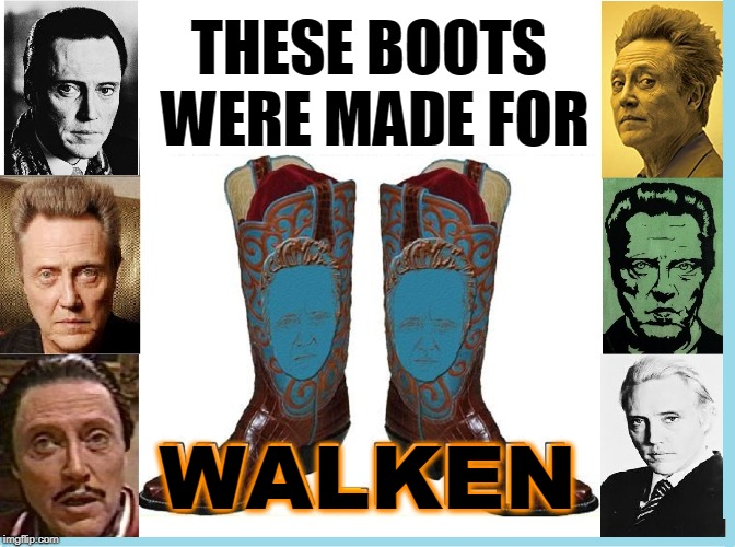 Christopher Walken (b. March 31, 1943) has appeared in 100+ films | THESE BOOTS WERE MADE FOR WALKEN | image tagged in vince vance,christopher walken,these boots were made for walkin',walken in a winter wonderland,needs more cowbell | made w/ Imgflip meme maker