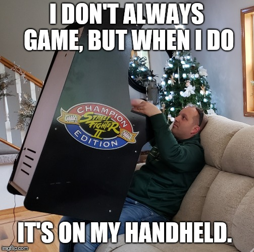 Video game | I DON'T ALWAYS GAME, BUT WHEN I DO IT'S ON MY HANDHELD. | image tagged in video game | made w/ Imgflip meme maker