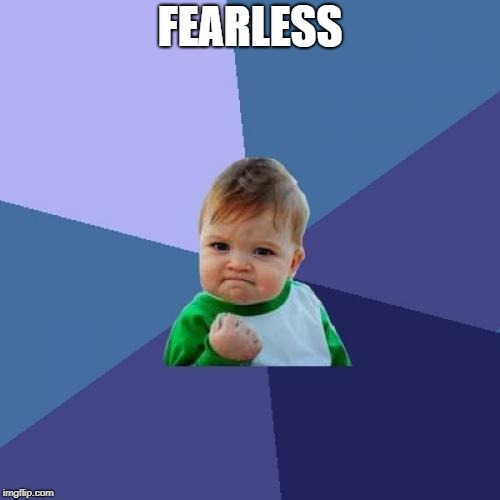 Success Kid Meme | FEARLESS | image tagged in memes,success kid | made w/ Imgflip meme maker