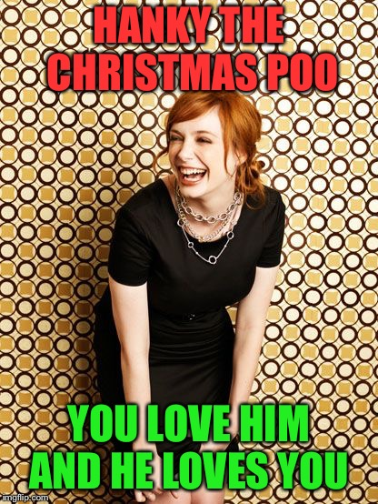 HANKY THE CHRISTMAS POO YOU LOVE HIM AND HE LOVES YOU | made w/ Imgflip meme maker