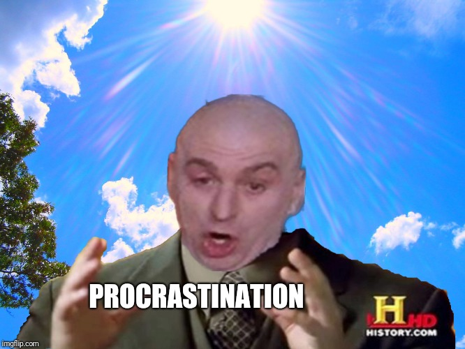 PROCRASTINATION | made w/ Imgflip meme maker