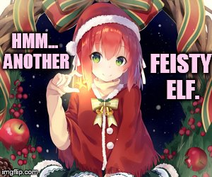 HMM... ANOTHER FEISTY ELF. | made w/ Imgflip meme maker