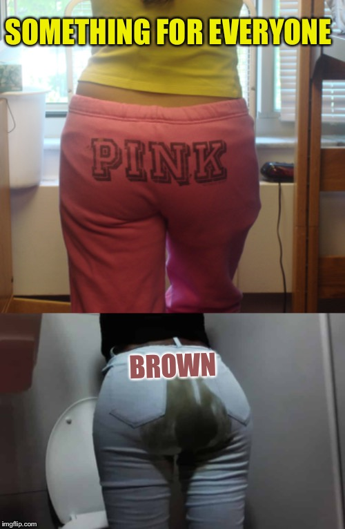 Fashion idea :-) | SOMETHING FOR EVERYONE BROWN | image tagged in pooped pants,memes | made w/ Imgflip meme maker