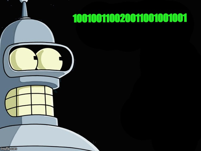 It Haunts Him | 100100110020011001001001 | image tagged in futurama,bender,binary,memes,meme | made w/ Imgflip meme maker