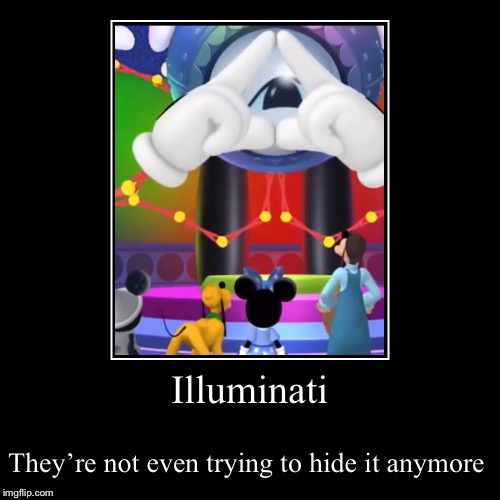Illuminati | They're not even trying to hide it anymore | image tagged in funny,demotivationals | made w/ Imgflip demotivational maker