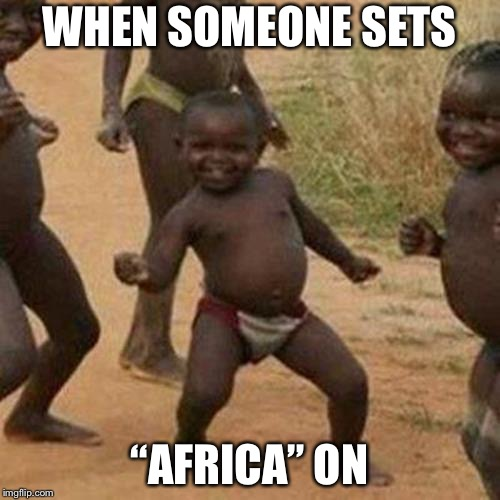 "Third World Success Kid Meme | WHEN SOMEONE SETS ""AFRICA"" ON 