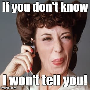 Ernestine Tomlin Phone Operator | If you don't know I won't tell you! | image tagged in ernestine tomlin phone operator | made w/ Imgflip meme maker