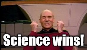 Happy Picard | Science wins! | image tagged in happy picard | made w/ Imgflip meme maker