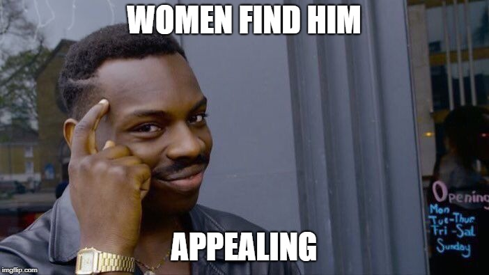 Roll Safe Think About It Meme | WOMEN FIND HIM APPEALING | image tagged in memes,roll safe think about it | made w/ Imgflip meme maker