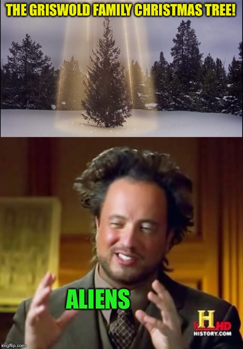 Christmas Vacation Week  ( Dec. 2 - Dec. 8 ) | THE GRISWOLD FAMILY CHRISTMAS TREE! ALIENS | image tagged in memes,ancient aliens,christmas vacation,christmas vacation week | made w/ Imgflip meme maker