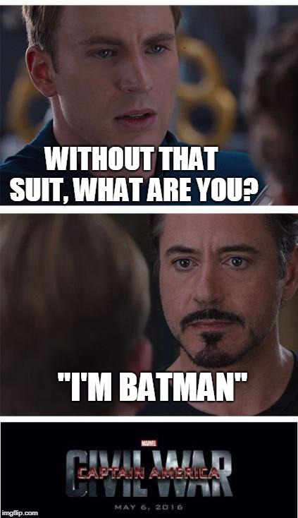 "Marvel Civil War 1 Meme | WITHOUT THAT SUIT, WHAT ARE YOU? ""I'M BATMAN"" 