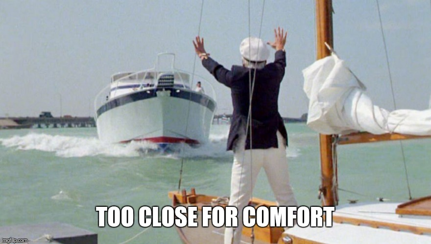 Caddy Shack Boat | TOO CLOSE FOR COMFORT | image tagged in caddy shack boat | made w/ Imgflip meme maker