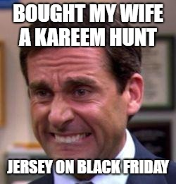 Michael Scott | BOUGHT MY WIFE A KAREEM HUNT JERSEY ON BLACK FRIDAY | image tagged in michael scott | made w/ Imgflip meme maker