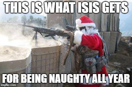Hohoho | THIS IS WHAT ISIS GETS FOR BEING NAUGHTY ALL YEAR | image tagged in memes,hohoho,christmas,santa,santa claus,isis | made w/ Imgflip meme maker