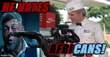 Is This Your CAN?! | CANS! | image tagged in black panther,the jerk,he hates cans | made w/ Imgflip meme maker