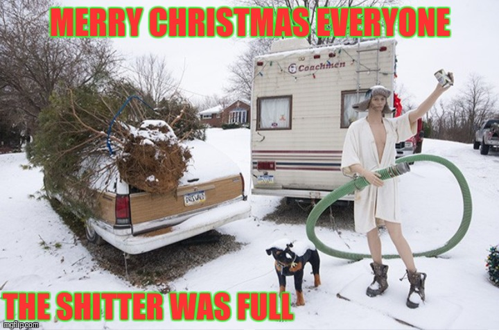 Cousin Eddie... Christmas Vacation Week Dec 2nd - Dec 8th (A THparky event) | MERRY CHRISTMAS EVERYONE THE SHITTER WAS FULL | image tagged in memes,funny,christmas vacation week,thparky,shitter was full | made w/ Imgflip meme maker