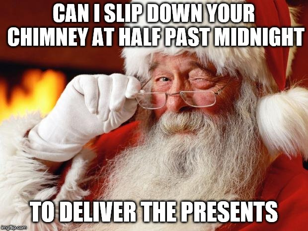 Santa Pickup Lines | CAN I SLIP DOWN YOUR CHIMNEY AT HALF PAST MIDNIGHT TO DELIVER THE PRESENTS | image tagged in santa,pickup lines | made w/ Imgflip meme maker