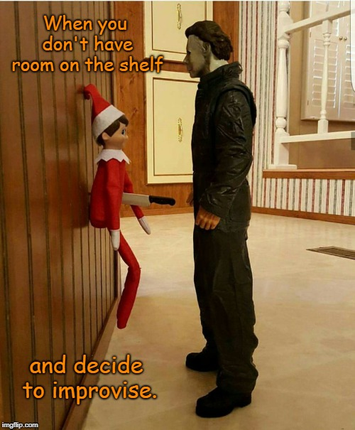 Merry Christmas!  | When you don't have room on the shelf and decide to improvise. | image tagged in elf on the shelf,elf on a shelf,michael myers,christmas,memes | made w/ Imgflip meme maker