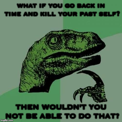 Philosoraptor Meme | what if you go back in time and kill your past self? THEN WOULDN'T YOU NOT BE ABLE TO DO THAT? | image tagged in memes,philosoraptor | made w/ Imgflip meme maker
