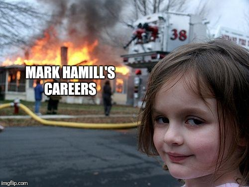 Disaster Girl Meme | MARK HAMILL'S CAREERS | image tagged in memes,disaster girl | made w/ Imgflip meme maker