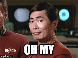 Sulu Oh My | OH MY | image tagged in sulu oh my | made w/ Imgflip meme maker