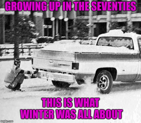 Kids today wouldn't even think about attempting this!!! But WE survived it!!! | GROWING UP IN THE SEVENTIES THIS IS WHAT WINTER WAS ALL ABOUT | image tagged in truck skiing,memes,winter,seventies,funny,real fun | made w/ Imgflip meme maker