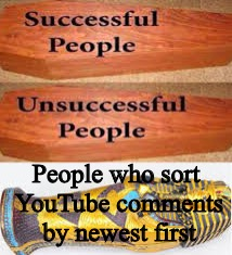 People who sort YouTube comments by newest first | image tagged in successful people | made w/ Imgflip meme maker