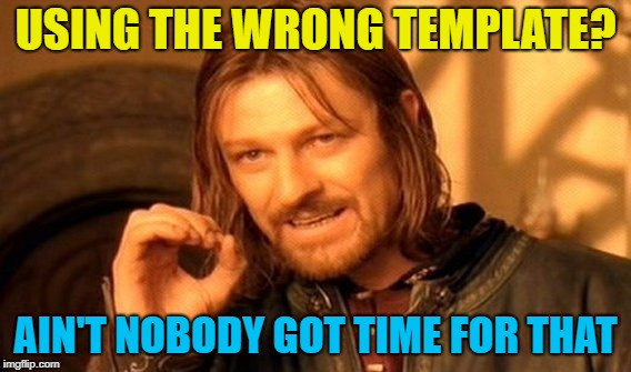 One Does Not Simply Meme | USING THE WRONG TEMPLATE? AIN'T NOBODY GOT TIME FOR THAT | image tagged in memes,one does not simply | made w/ Imgflip meme maker