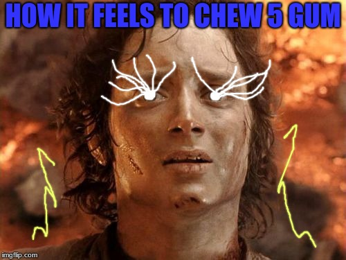 Well, i mean, this is how i feel every time lol.. Anybody else feel like this? Say it in the comment section below! | HOW IT FEELS TO CHEW 5 GUM | image tagged in memes,its finally over | made w/ Imgflip meme maker