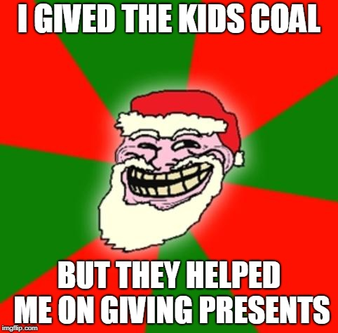 this santa is really a troll | I GIVED THE KIDS COAL BUT THEY HELPED ME ON GIVING PRESENTS | image tagged in mega rage face,fffffffuuuuuuuuuuuu | made w/ Imgflip meme maker