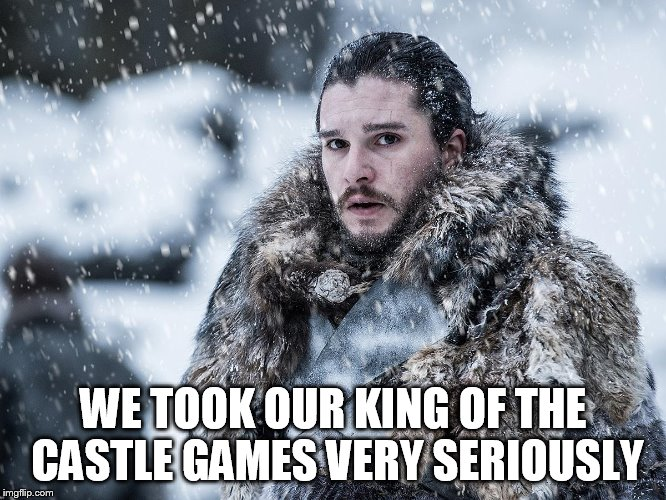 WE TOOK OUR KING OF THE CASTLE GAMES VERY SERIOUSLY | made w/ Imgflip meme maker