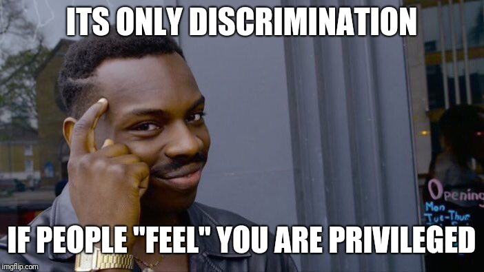 "Roll Safe Think About It Meme | ITS ONLY DISCRIMINATION IF PEOPLE ""FEEL"" YOU ARE PRIVILEGED 