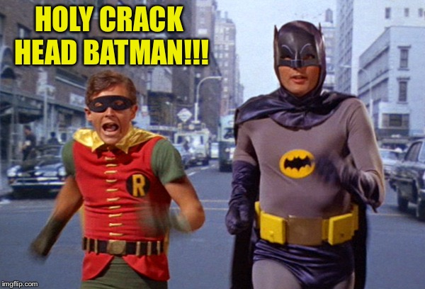 HOLY CRACK HEAD BATMAN!!! | made w/ Imgflip meme maker