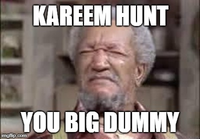 Kareem Big Dummy |  KAREEM HUNT; YOU BIG DUMMY | image tagged in funny,fred sanford,football | made w/ Imgflip meme maker