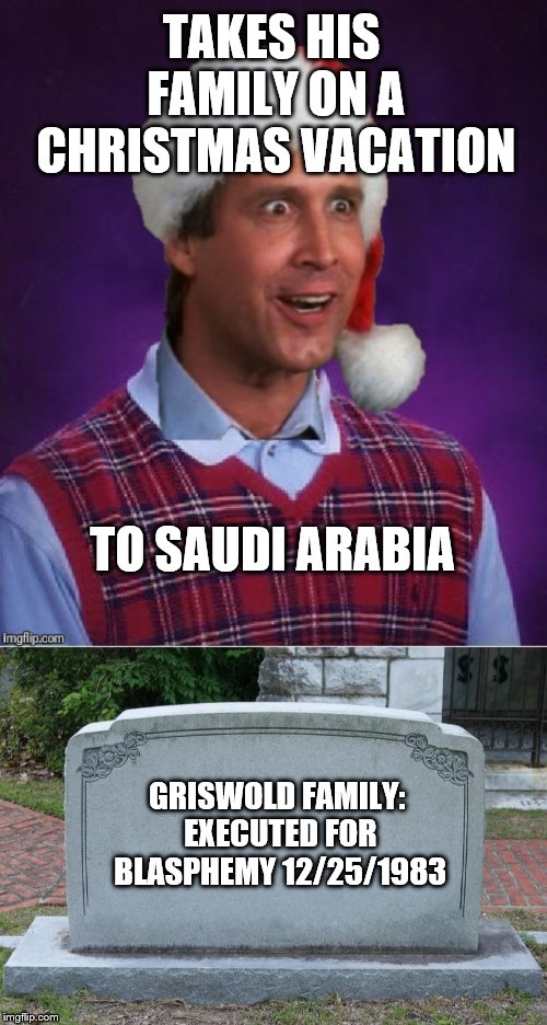 Bad Luck Clark didn't know why the vacation was so cheap on xmas - Christmas vacation week - a Thparky event | TAKES HIS FAMILY ON A CHRISTMAS VACATION TO SAUDI ARABIA GRISWOLD FAMILY: EXECUTED FOR BLASPHEMY12/25/1983 | image tagged in bad luck clark,christmas vacation,christmas vacation week,thparky event,saudi arabia | made w/ Imgflip meme maker