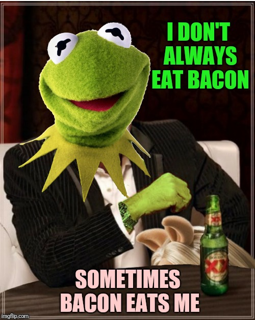 I DON'T ALWAYS EAT BACON SOMETIMES BACON EATS ME | made w/ Imgflip meme maker