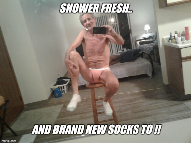 SHOWER FRESH.. AND BRAND NEW SOCKS TO !! | made w/ Imgflip meme maker