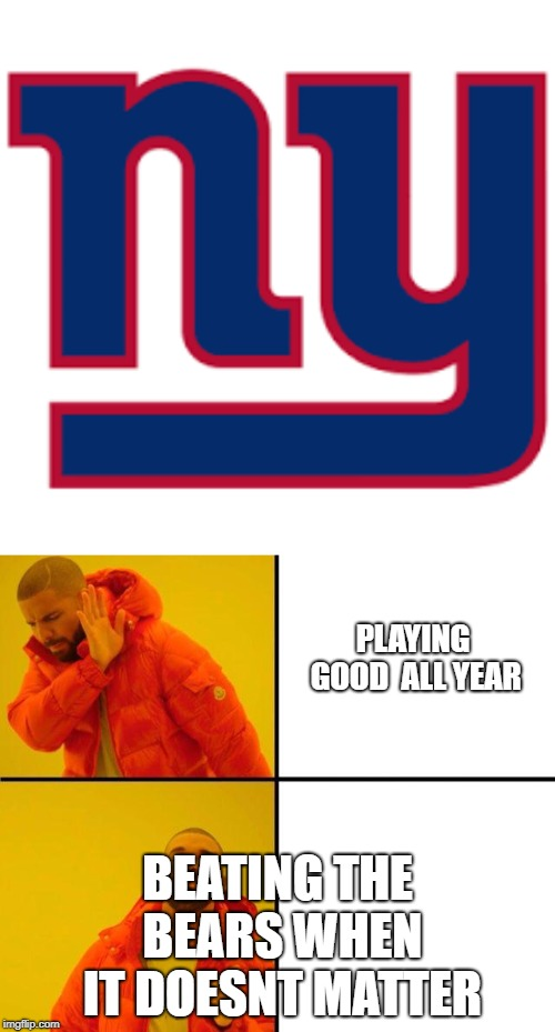 PLAYING GOOD  ALL YEAR BEATING THE BEARS WHEN IT DOESNT MATTER | image tagged in drake meme | made w/ Imgflip meme maker