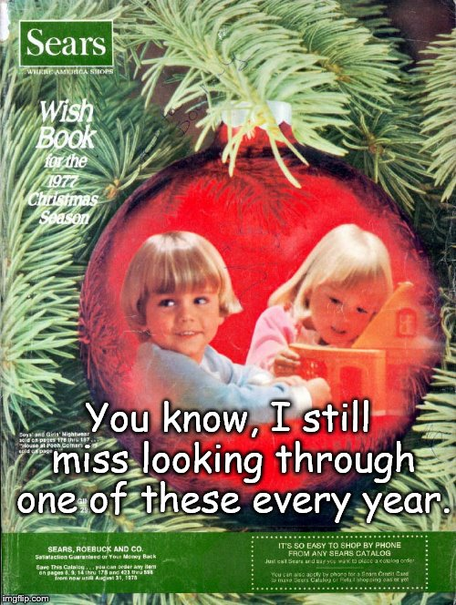 Sears Christmas Wish Book 1977 | You know, I still miss looking through one of these every year. | image tagged in sears,christmas shopping | made w/ Imgflip meme maker